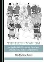 The Intermarium as the Polish Ukrainian Linchpin of Baltic Black Sea Cooperation PDF