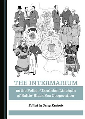 The Intermarium as the Polish Ukrainian Linchpin of Baltic Black Sea Cooperation