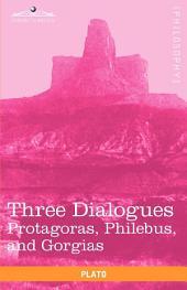 Three Dialogues: Protagoras, Philebus, and Gorgias