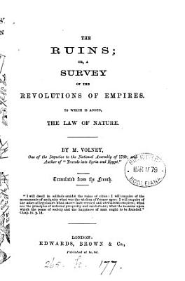 The ruins  or  A survey of the revolutions of empires  To which is added  The law of nature  Tr  from the French PDF