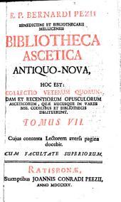 Bibliotheca ascetica antiquo-nova, hoc est: collectio veterum quorundam et recentiorum opusculorum asceticorum: quae hucusque in variis mss, codicibus et bibliothecis delituerunt, Volume 7