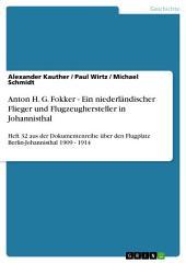Anton H. G. Fokker - Ein niederländischer Flieger und Flugzeughersteller in Johannisthal: Heft 32 aus der Dokumentenreihe über den Flugplatz Berlin-Johannisthal 1909 - 1914