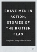 Brave men in action, stories of the British flag