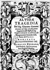 Aluida tragedia del sig. Giacomo Cortone. Recitata in Udine ... Dedicata all' illustriss. ... Giorgio Cornaro