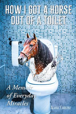 How I Got a Horse Out of a Toilet
