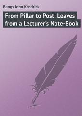 From Pillar to Post: Leaves from a Lecturer's Note-Book
