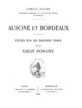 Ausone et Bordeaux: Études sur les derniers temps de la Gaule romaine