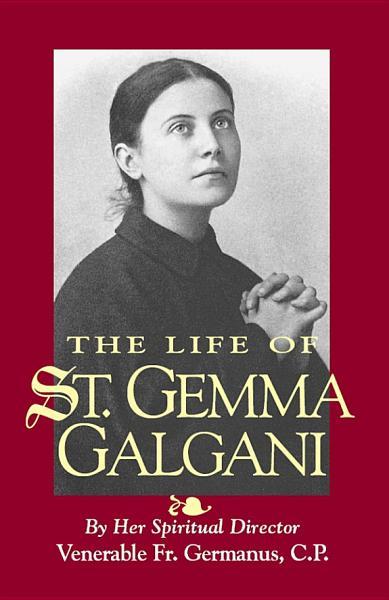 Download The Life of St  Gemma Galgani Book