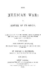 THE MEXICAN WAR: A HISTORY OF ITS ORIGIN AND A DETAILED ACCOUNT OF THE VICTORIES WHICH TERMINATED IN THE SURRENDER OF THE CAPITAL; WITH THE OFFICIAL DESPATCHES OF THE GENERALS.