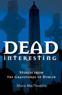 Dead Interesting Stories from the Graveyards of Dublin