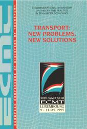 International Symposium on Theory and Practice in Transport Economics Transport: New Problems, New Solutions Thirteenth International Symposium on Theory and Practice in Transport Economics, Luxembourg, 9-11 May 1995: Thirteenth International Symposium on Theory and Practice in Transport Economics, Luxembourg, 9-11 May 1995
