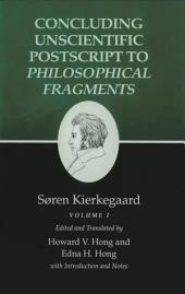 Kierkegaard's Writings, XII, Volume I: Concluding Unscientific Postscript to Philosophical Fragments: Concluding Unscientific Postscript to Philosophical Fragments