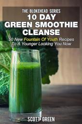 10 Day Green Smoothie Cleanse : 50 New Fountain Of Youth Recipes To A Younger Looking You Now