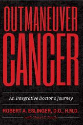 Outmaneuver Cancer: An Integrative Doctor's Journey