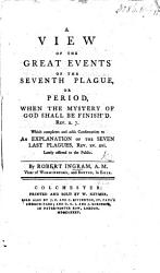 A View Of The Great Events Of The Seventh Plague Or Period When The Mystery Of God Shall Be Finish D Rev X 7 Etc Book PDF