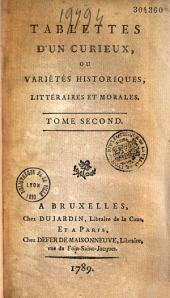 Tablettes d'un curieux, ou variétés historiques, littéraires et morales. Tome premier [-second]