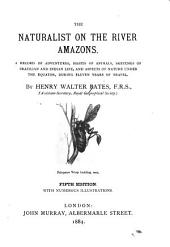 The Naturalist on the River Amazons: A Record of Adventures, Habits of Animals, Sketches of Brazilian and Indian Life ...