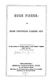 Hugh Fisher: or, Home principles carried out