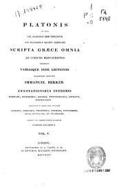 Platonis et quae vel Platonis esse feruntur vel Platonia solent comitari Scripta graece omnia ad codices manuscriptos: Volume 5