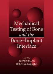 Mechanical Testing Of Bone And The Bone Implant Interface Book PDF