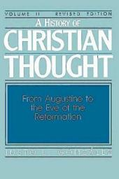 A History of Christian Thought Volume II: From Augustine to the Eve of the Reformation