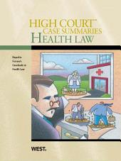 High Court Case Summaries on Health Law, Keyed to Furrow, 6th: Edition 6