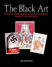 The Black Art: British Clandestine Psychological Warfare against the Third Reich