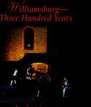 Williamsburg - Three Hundred Years