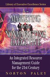 Marketing for the Nonmarketing Executive: An Integrated Resource Management Guide for the 21st Century