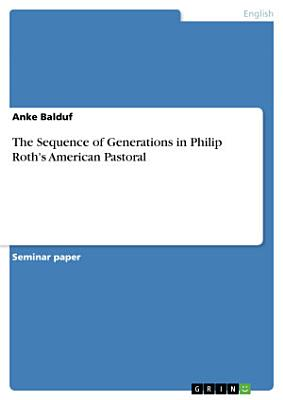 The Sequence of Generations in Philip Roth s American Pastoral