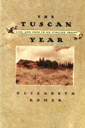 The Tuscan Year: Life and Food in an Italian Valley