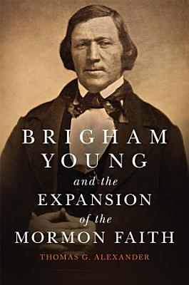 Brigham Young and the Expansion of the Mormon Faith