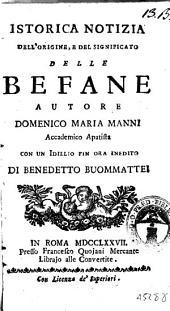 Istorica notizia dell'origine, e del significato delle Befane autore Domenico Maria Manni Accademico Apatista con un idillio fin ora inedito di Benedetto Buommattei