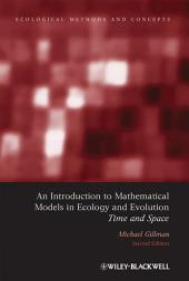 An Introduction to Mathematical Models in Ecology and Evolution: Time and Space, Edition 2
