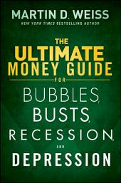 The Ultimate Money Guide for Bubbles, Busts, Recession and Depression: Edition 2