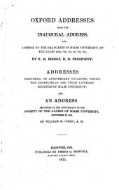 Oxford Addresses: Being the Inaugural Address, and Address to the Graduates of Miami University, of the Years 1829, '30, '31, '32, '33, '34, by R. H. Bishop, D. D. President; Addresses Delivered, on Anniversary Occasions, Before the Erodelphian and Union Literary Societies of Miami University; and an Address Delivered at the Anniversary of the Society of the Alumni of Miami University, September 22, 1834, by William M. Corry, A. M.