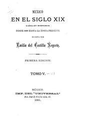 Mexico en el siglo XIX: o sea su historia desde 1800 hasta la epoca presente, Volúmenes 5-6