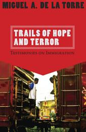 Trails of Hope and Terror: Testimonies on Immigration