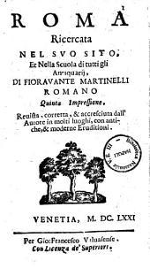 Roma ricercata nel suo sito, et nella scuola di tutti gli antiquarij, di Fioravante Martinelli romano