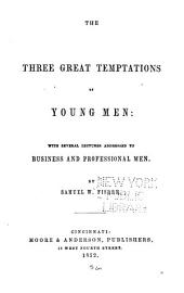The Three Great Temptations of Young Men: With Several Lectures Addressed to Business and Professional Men
