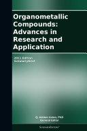 Organometallic Compounds: Advances in Research and Application: 2011 Edition
