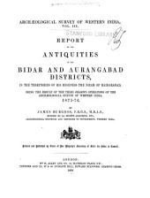 Report on the Antiquities in the Bidar and Aurangabad Districts: In the Territories of His Highness the Nizam of Haidarabad, Being the Result of the Third Season's Operations of the Archæological Survey of Western India, 1875-76