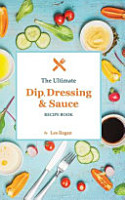 The Ultimate Dip  Dressing   Sauce Recipe Book PDF