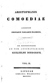Aristophanis Comoediae: accedunt perditarum fabularum fragmenta, Volume 2