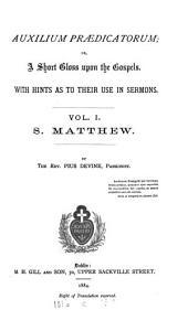 Auxilium prædicatorum; or, A short gloss upon the Gospels. [With] Appendix: Volume 1
