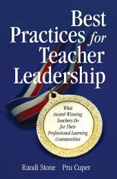 Best Practices for Teacher Leadership: What Award-Winning Teachers Do for Their Professional Learning Communities