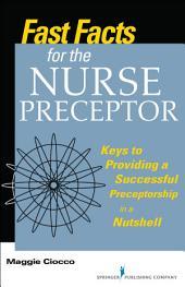Fast Facts for the Nurse Preceptor: Keys to Providing a Successful Preceptorship in a Nutshell