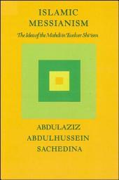 Islamic Messianism: The Idea of Mahdi in Twelver Shi'ism