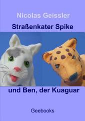 Straßenkater Spike und Ben, der Kuaguar