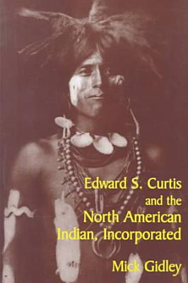 Edward S  Curtis and the North American Indian  Incorporated
